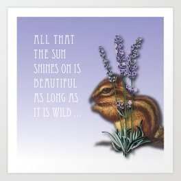 All That The Sun Shines On Is Beautiful As Long As It Is Wild Art Print