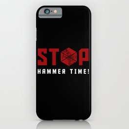 Stop. Hammer Time! iPhone Case