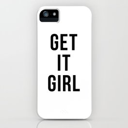 Get It Girl, Motivational Quote, Positive Words iPhone Case