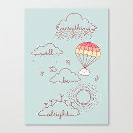 Everything will be alright Canvas Print