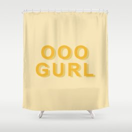Ooo gurl Shower Curtain