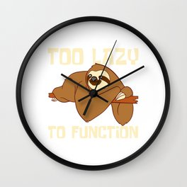 """For Animal Lovers Cute Sloth Shirt For Animal Lovers """"Too Lazy To Function"""" T-shirt Design Lazy Wall Clock"""