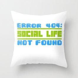 Error 404 social life Nerdy geek gamer gift Throw Pillow