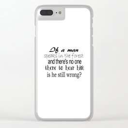 If A Man Speaks In The Forest Clear iPhone Case