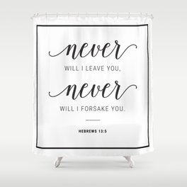 Never will I leave You, Never will I forsake You. Hebrews 13:5 Shower Curtain