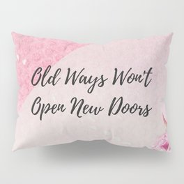 Old ways wont open new doors Pillow Sham