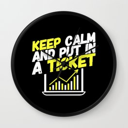 Keep Calm And Put In A Ticket Wall Clock