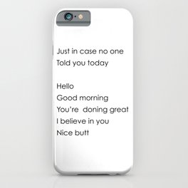 Just In Case No One Told You Today, Hello, Good Morning, You're Doing Great, Nice Butt iPhone Case