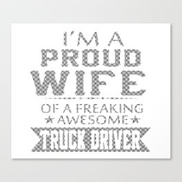 I'M A PROUD TRUCK DRIVER'S WIFE Canvas Print
