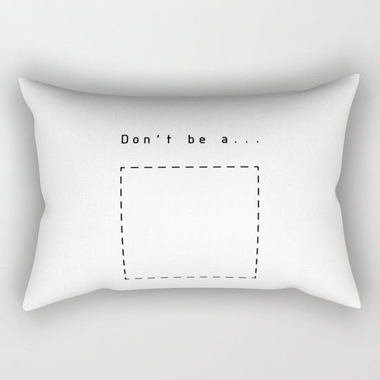 Don't be a square Rectangular Pillow