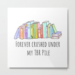 Forever crushed under my TBR Pile Metal Print
