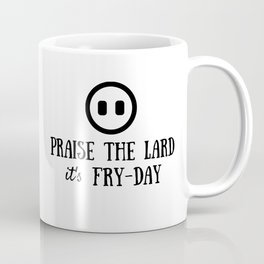 Praise the Lard its Fry Day - Funny Friday Pig Quote Coffee Mug