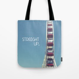 straight up with text Tote Bag