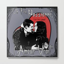 """Un Fou, Passionné, l'Amour Vrai!"" (One Crazy, Passionate, True Love!) Metal Print"