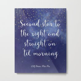 Second star to the right and straight on 'til morning - J.M. Barrie, Peter Pan Metal Print