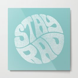 Stay Rad (Turquoise) Metal Print