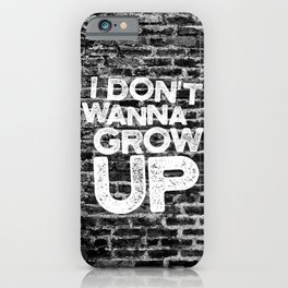 I don't wanna grow up iPhone Case