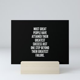 Most great people have attained their greatest success just one step beyond their greatest failure Mini Art Print