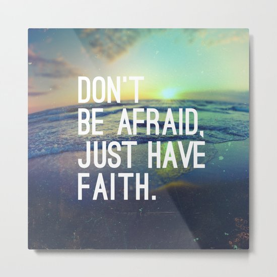 JUST HAVE FAITH Metal Print