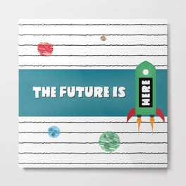 The Future Is Here! Metal Print