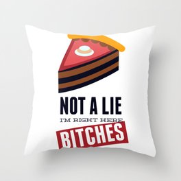 Not A Lie, I'm Right Here Bitches Throw Pillow