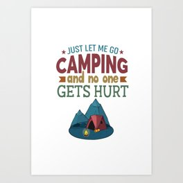 Just let me go camping and no one gets hurt Art Print