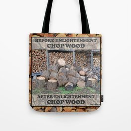AFTER ENLIGHTENMENT CHOP WOOD Tote Bag