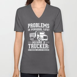 Problems In Personal Life? Truck Driver Trucker Trucks Design Unisex V-Neck