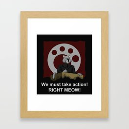 We Must Take Action RIGHT MEOW! Framed Art Print