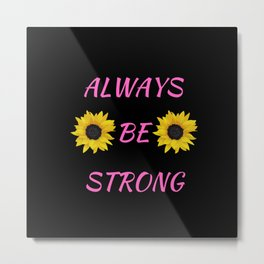 always be strong Metal Print