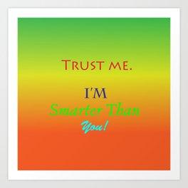 Trust Me, I'm smarter than you! Art Print