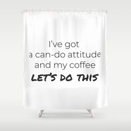 Coffee and a Can-Do Attitude Shower Curtain