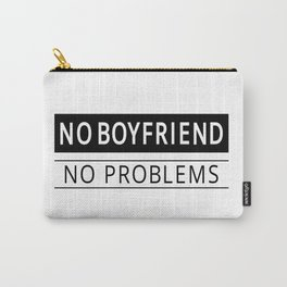 NO BOYFRIEND NO PROBLEMS Carry-All Pouch