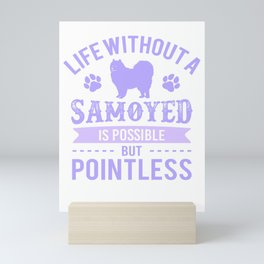 Life Without A Samoyed Is Possible But Pointless pp Mini Art Print