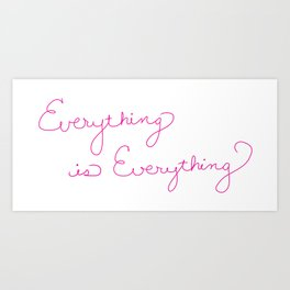 Everything is Everything Art Print