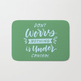 Don't Worry Nothing Is Under Control Bath Mat