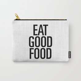 Eat good food Carry-All Pouch