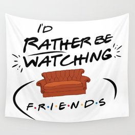 I'd Rather Be Watching Friends Wall Tapestry