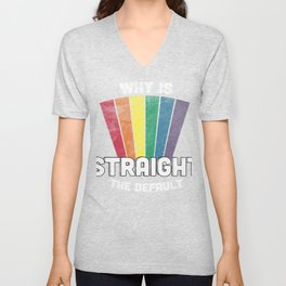 Why is straight the default t shirt LGBT funny Unisex V-Neck