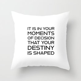 It is in your moments of decision that your destiny is shaped - Motivational quotes Throw Pillow