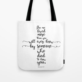 You are loved more than you will ever know by someone who died to know you. Romans 5:8 Tote Bag