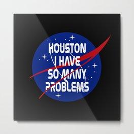 Houston I Have So Many Problems NASA Parody Metal Print