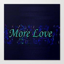 More Love Canvas Print