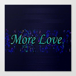 More Love Canvas Print