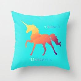 I Believe In Unicorns Throw Pillow