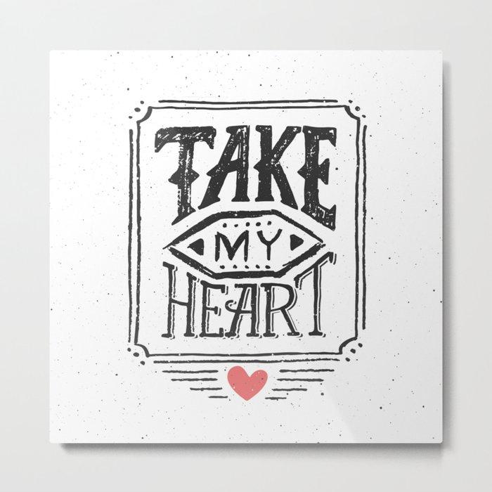 Take my heart Metal Print