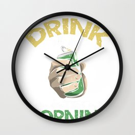 Can't Drink all day start in Morning Wall Clock