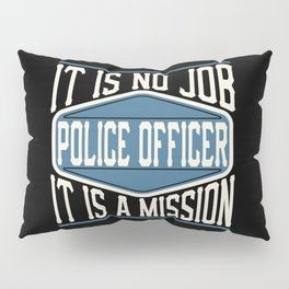 Police Officer  - It Is No Job, It Is A Mission Pillow Sham