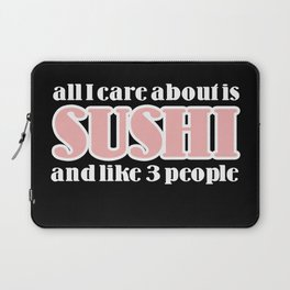 all I care about is sushi Laptop Sleeve