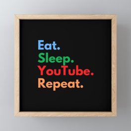 Eat. Sleep. YouTube. Repeat. Framed Mini Art Print
